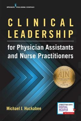Clinical Leadership for Physician Assistants and Nurse Practitioners by Michael Huckabee