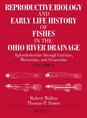 Reproductive Biology and Early Life History of Fishes in the Ohio River Drainage by Robert Wallus