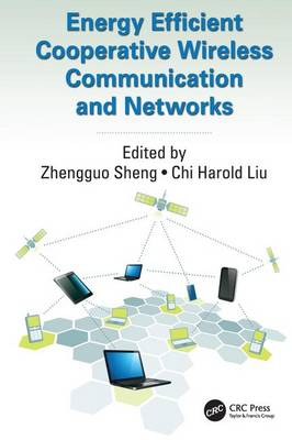 Energy Efficient Cooperative Wireless Communication and Networks by Zhengguo Sheng