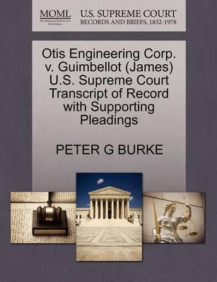 Otis Engineering Corp. V. Guimbellot (James) U.S. Supreme Court Transcript of Record with Supporting Pleadings by Peter G Burke