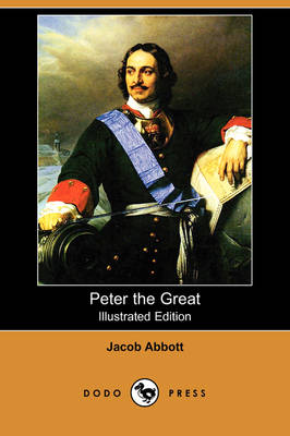 Peter the Great (Illustrated Edition) (Dodo Press) by Jacob Abbott