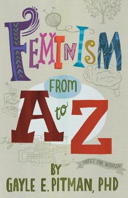 Feminism From A to Z by Gayle E. Pitman