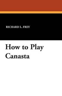 How to Play Canasta by Richard L. Frey