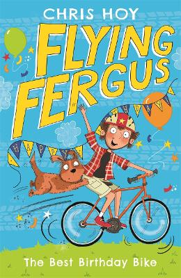 Flying Fergus 1: The Best Birthday Bike by Sir Chris Hoy