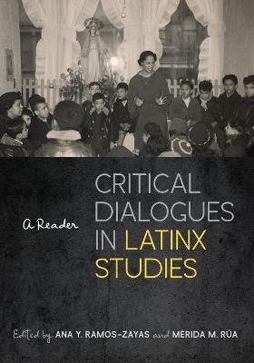 Critical Dialogues in Latinx Studies: A Reader book