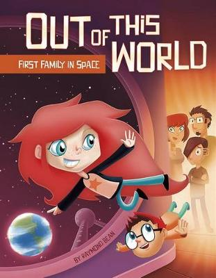 Out of this World: First Family in Space by ,Raymond Bean