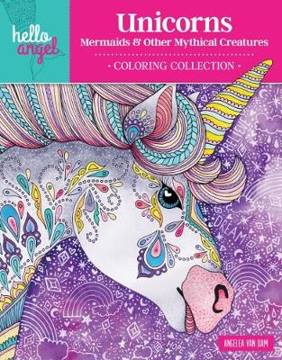 Hello Angel Unicorns, Mermaids & Other Mythical Creatures Coloring Collection book