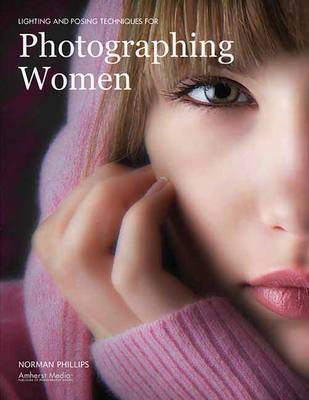Lighting And Posing Techniques For Photographing Women by Norman Phillips