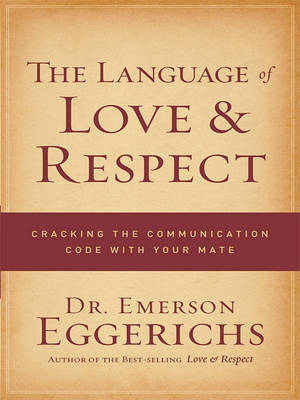 The Language of Love & Respect: Cracking the Communication Code with Your Mate by Dr Emerson Eggerichs