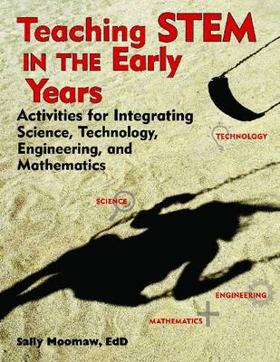 Teaching STEM in the Early Years by Sally Moomaw