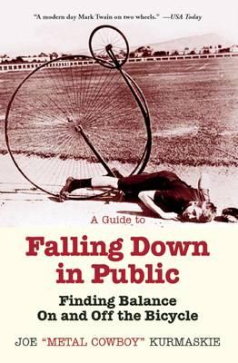 A Guide to Falling Down in Public by Joe Kurmaskie
