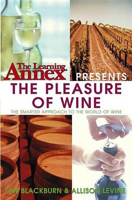 The Learning Annex Presents the Pleasure of Wine by Learning Annex