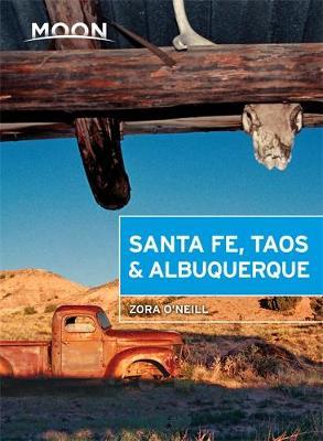 Moon Santa Fe, Taos & Albuquerque (Fourth Edition) by Zora O'Neill