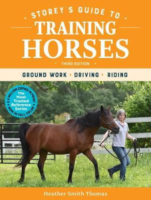 Storey's Guide to Training Horses, 3rd Edition: Ground Work, Driving, Riding by Heather Smith Thomas