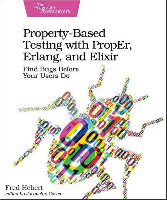 Property-Based Testing with PropEr, Erlang, and Eliixir by Fred Hebert