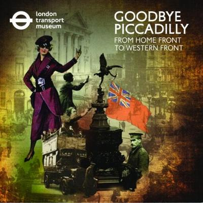 Goodbye Piccadilly: by London Transport Museum