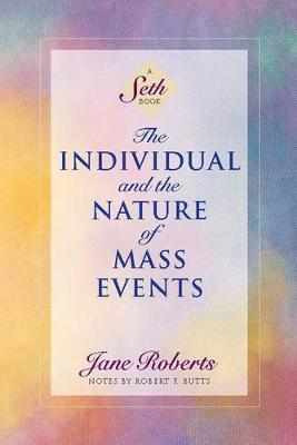 The Individual and the Nature of Mass Events by Jane Roberts
