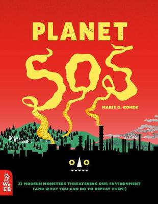 Planet SOS: 22 Modern Monsters Threatening Our Environment (and What You Can Do to Defeat Them!) by Marie G. Rohde