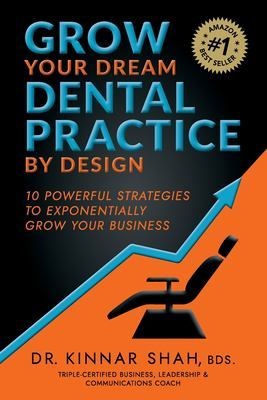Grow Your Dream Dental Practice By Design: 10 Powerful Strategies to Exponentially Grow Your Business book