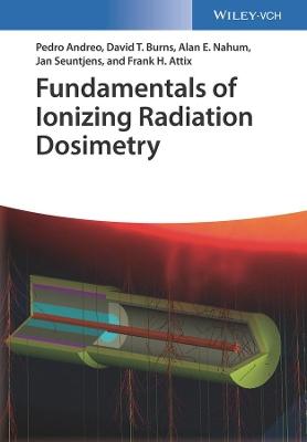 Fundamentals of Ionizing Radiation Dosimetry by Pedro Andreo