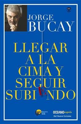 Llegar a la Cima y Seguir Subiendo by Jorge Bucay