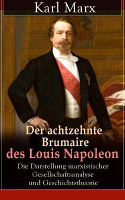 Der Achtzehnte Brumaire Des Louis Napoleon by Karl Marx