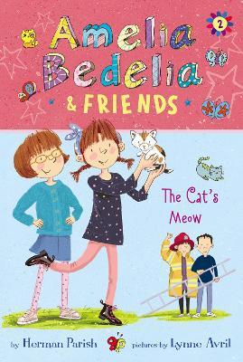 Amelia Bedelia & Friends: #2 The Cat's Meow by Herman Parish