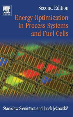 Energy Optimization in Process Systems and Fuel Cells by Stanislaw Sieniutycz