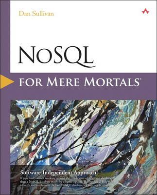 NoSQL for Mere Mortals by Dan Sullivan