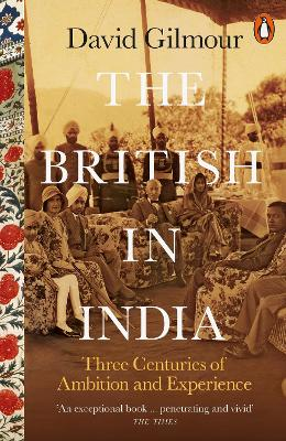 The British in India: Three Centuries of Ambition and Experience book