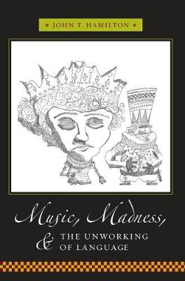 Music, Madness, and the Unworking of Language by John Hamilton