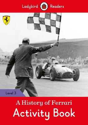 A History of Ferrari Activity Book - Ladybird Readers Level 3 by Ladybird