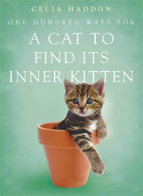 One Hundred Ways for a Cat to Find Its Inner Kitten by Celia Haddon