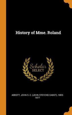 History of Mme. Roland by John Stevens Cabot Abbott
