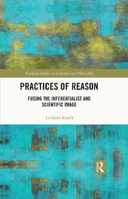 Practices of Reason: Fusing the Inferentialist and Scientific Image book