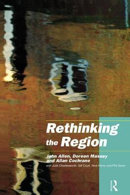 Rethinking the Region: Spaces of Neo-Liberalism by John Allen