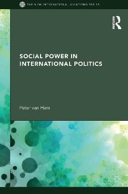 Social Power in International Politics by Peter Van Ham