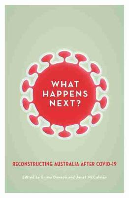 What Happens Next?: Reconstructing Australia after COVID-19 book
