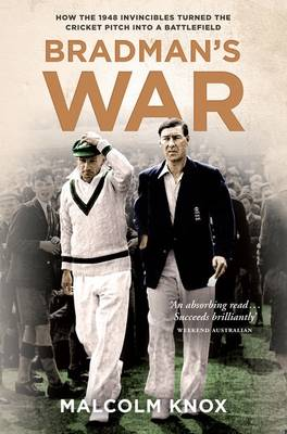 Bradman's War: How the 1948 Invincibles Turned the Cricket Pitch into a Battlefield by Malcolm Knox