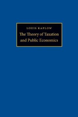 The Theory of Taxation and Public Economics by Louis Kaplow
