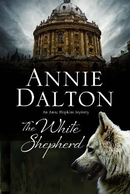 The White Shepherd: A Dog Mystery Set in Oxford by Annie Dalton