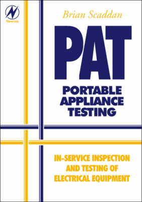 PAT: Portable Appliance Testing - In-service Inspection and Testing of Electrical Equipment by Brian Scaddan