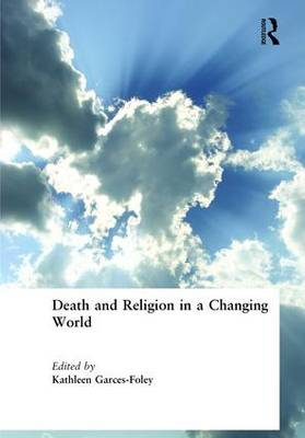 Death and Religion in a Changing World by Kathleen Garces-Foley