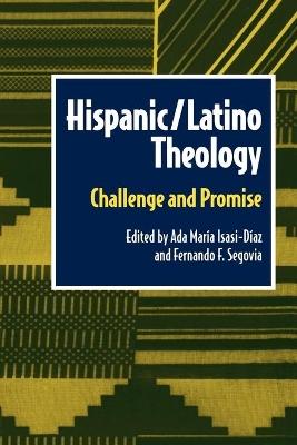 Hispanic/Latino Theology: Challenge and Promise by Ada Maria Isasi Diaz