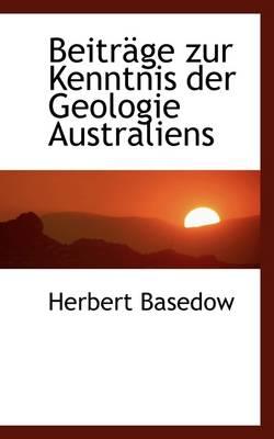 Beitr GE Zur Kenntnis Der Geologie Australiens by Herbert Basedow