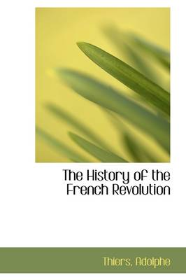 The History of the French Revolution by Thiers Adolphe