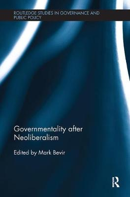 Governmentality after Neoliberalism by Mark Bevir