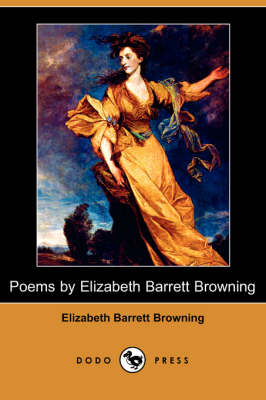 Poems by Elizabeth Barrett Browning (Dodo Press) by Professor Elizabeth Barrett Browning