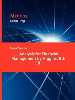 Exam Prep for Analysis for Financial Management by Higgins, 8th Ed. by Higgins, Chris