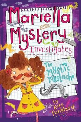 Mariella Mystery Investigates the Mystic Mustache by Kate Pankhurst